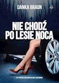 Nie chodź po lesie nocą - Danka Braun - ebook
