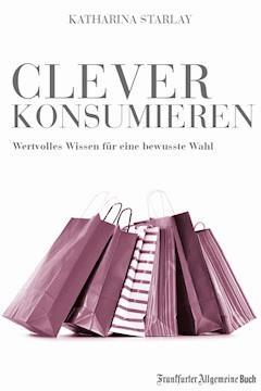 Clever konsumieren - Katharina Starlay - E-Book