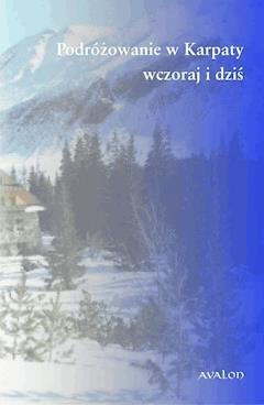 Podróżowanie w Karpaty. Wczoraj i dziś - Stanisław A. Sroka - ebook