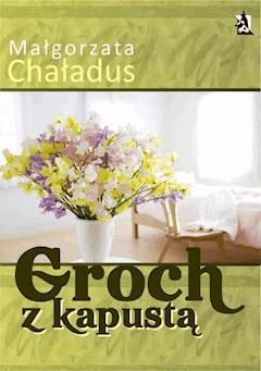 Groch z kapustą - Małgorzata Chaładus - ebook