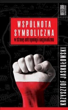 Wspólnota symboliczna. W stronę antropologii nacjonalizmu - Krzysztof Jaskułowski - ebook
