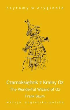 The Wonderful Wizard of Oz / Czarnoksiężnik z Krainy Oz - Frank Baum - ebook