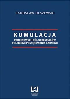 Kumulacja procesowych ról uczestników polskiego postępowania karnego - Radosław Olszewski - ebook