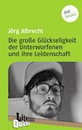 Die große Glückseligkeit der Unterworfenen und ihre Leidenschaft - Literatur-Quickie - Jörg Albrecht - E-Book