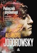 Podręcznik psychomagii. Praktyka szamańskiej psychoterapii - Alejandro Jodorowsky - ebook