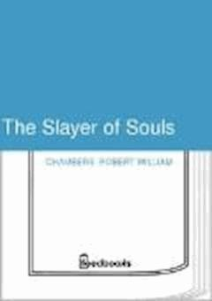 The Slayer of Souls - Robert William Chambers - ebook