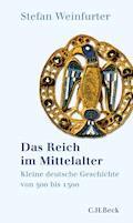 Das Reich im Mittelalter - Stefan Weinfurter - E-Book