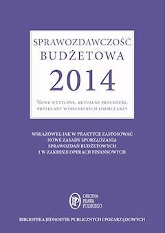 Sprawozdawczość budżetowa 2014 Nowe wytyczne, aktualne procedury, przykłady wypełnionych formularzy - Barbara Jarosz - ebook