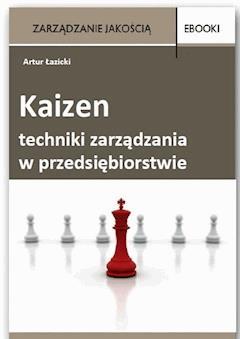Kaizen - techniki zarządzania w przedsiębiorstwie - Artur Łazicki - ebook