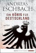 Ein König für Deutschland - Andreas Eschbach - E-Book