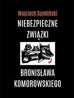 Niebezpieczne związki Bronisława Komorowskiego - Wojciech Sumliński - ebook
