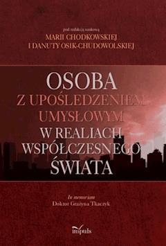 Osoba z upośledzeniem umysłowym w realiach współczesnego świata - Chodkowska Maria, Danuta Osik-Chudowolska - ebook