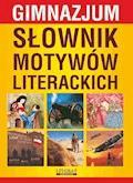 Słownik motywów literackich. Gimnazjum - Justyna Rudomina, Justyna Nojszewska, Katarzyna Janke - ebook