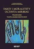Farsy i moralitety Octave'a Mirbeau. Francuski teatr anarchistyczny - Tomasz Kaczmarek - ebook