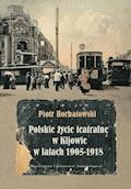 Polskie życie teatralne w Kijowie w latach 1905-1918 - Piotr Horbatowski - ebook
