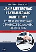 Jak rejestrować i aktualizować dane firmy po zmianach w ustawie o swobodzie działalności gospodarczej - Marta Wysocka-Fronczek - ebook