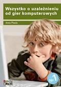 Wszystko o uzależnieniu od gier komputerowych - Anna Pisula - ebook