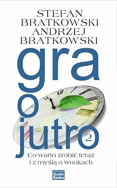 Gra o jutro 2. Co warto zrobić teraz i z myślą o wnukach - Stefan Bratkowski - ebook