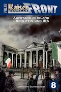 KAISERFRONT Extra, Band 8: Aufstand in Irland – Sinn Féin und IRA - Christian Schwochert - E-Book