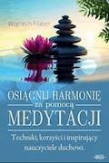 Osiągnij harmonię za pomocą medytacji - Wojciech Filaber - ebook