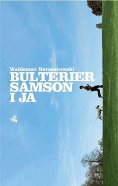 Bulterier Samson i ja - Waldemar Borzestowski - ebook