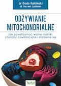 Odżywianie mitochondrialne. Jak powstrzymać wolne rodniki, choroby cywilizacyjne i starzenie się - dr Bodo Kuklinski, dr Ina van Lunteren - ebook