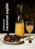 Lecznicze napitki - miody, kwasy, piwa, napoje ziołowe... 250 przepisów - Andrzej Sarwa - ebook