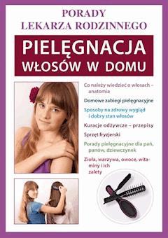 Pielęgnacja włosów w domu. Porady lekarza rodzinnego - Marta Jendraszak - ebook