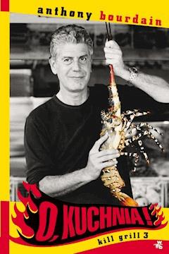 O, kuchnia! Kill grill 3 - Anthony Bourdain - ebook