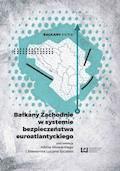 Bałkany Zachodnie w systemie bezpieczeństwa euroatlantyckiego - Albin Głowacki, Sławomir Lucjan Szczesio - ebook