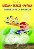 Biegam, skaczę, pływam. Wierszyki o sporcie - Anna Edyk - ebook
