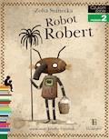 Robot Robert. Czytam sobie - poziom 2 - Joanna Olech - ebook