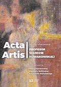 Acta Artis. Studia ofiarowane Profesor Wandzie Nowakowskiej - Aneta Pawłowska, Eleonora Jedlińska, Krzysztof Stefański - ebook