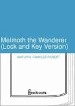 Melmoth the Wanderer (Lock and Key Version) - Charles Robert Maturin - ebook