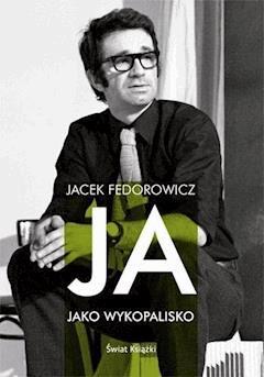Ja, jako wykopalisko - Jacek Fedorowicz - ebook