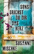 Sonst brichst du dir das Herz - Susanne Mischke - E-Book