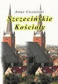 Szczecińskie kościoły - Artur Ciesielski - ebook