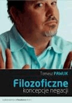 Filozoficzne koncepcje negacji - Tomasz Pawlik - ebook