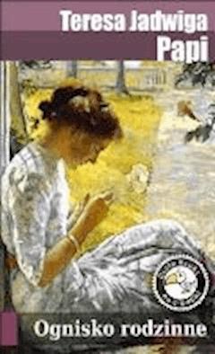 Ognisko rodzinne - Teresa Jadwiga Papi - ebook