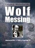 Wolf Messing. Jasnowidz z Góry Kalwarii - Eduard Wołodarski - ebook