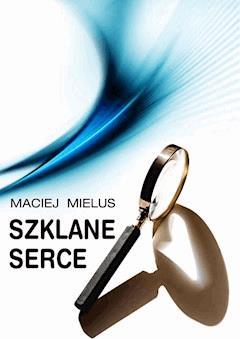 Szklane serce - Maciej Mielus - ebook