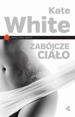 Zabójcze ciało - Kate White - ebook