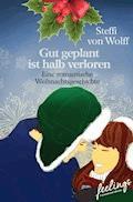 Gut geplant ist halb verloren - Steffi von Wolff - E-Book