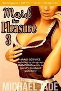 Maid for Pleasure 3 - Michael Jade - E-Book