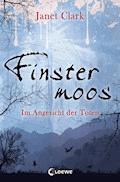 Finstermoos 3 - Im Angesicht der Toten - Janet Clark - E-Book