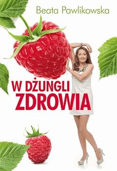 W dżungli zdrowia - Beata Pawlikowska - ebook