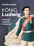 König Ludwig - Christine Stecher - E-Book