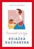 Francuzki nie tyją. Książka kucharska - Mireille Guilliano - ebook