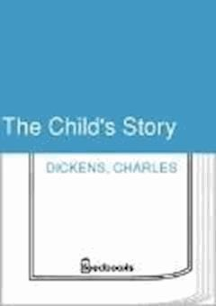 The Child's Story - Charles Dickens - ebook