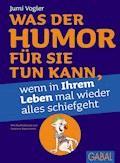 Was der Humor für Sie tun kann, wenn in Ihrem Leben mal wieder alles schiefgeht - Jumi Vogler - E-Book